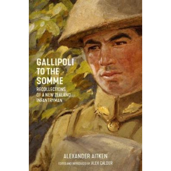 Gallipoli to the Somme: Recollections of a New Zealand Infantryman