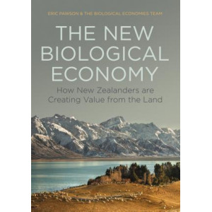 New Biological Economy, The: How New Zealanders are Creating Value from the Land