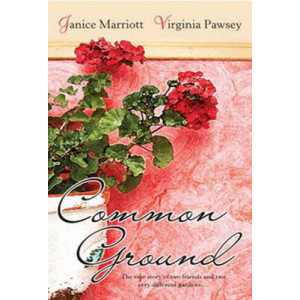 Common Ground: An Uncommon True Story of Flowers, Friendship and Gardens