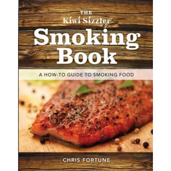 Kiwi Sizzler Smoking Book: A How-to Guide to Smoking Food