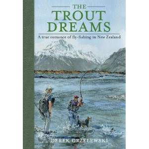 Trout Dreams: A True Romance of Fly-fishing in New Zealand, The