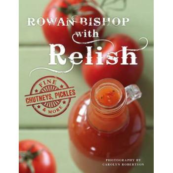 Rowan Bishop with Relish: Fine Chutneys, Pickles & More