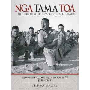 Nga Tama Toa: He Toto Heke, He Tipare Here Ki Te Ukaipo - Kamupene C, Ope Taua (Maori) 28 1939-1945