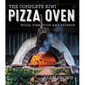 Complete Kiwi Pizza Oven: Wood, Fire, Food and Friends