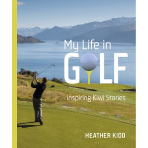 My Life in Golf Inspiring Kiwi Stories