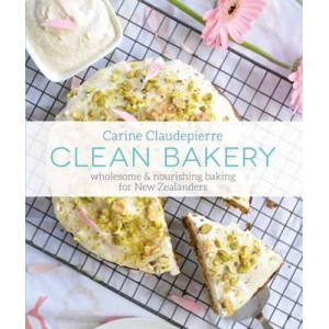 Clean Bakery: Wholesome and Nourishing Baking for New Zealanders