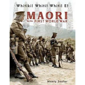 Whitiki Whiti Whiti E!: Maori In the First World War