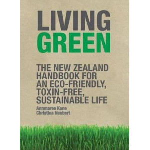 Living Green - N.Z. Handbook for Eco-Friendly Toxin-Free Sustainable Life