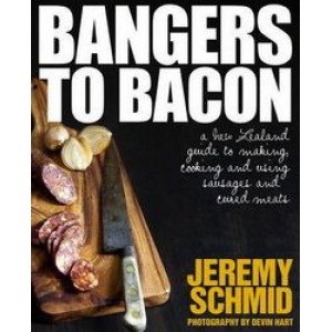 Bangers to Bacon : A New Zealand Guide to Making, Cooking & Using Sausages & Cured Meats