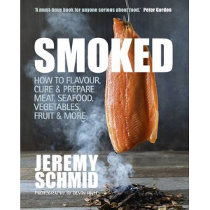 Smoked: How to Flavour, Cure & Prepare Meat, Seafood, Vegetables, Fruit & More