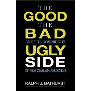 Good, the Bad and the Downright Ugly Side of New Zealand Business, The