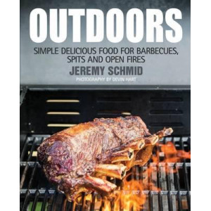 Outdoors: Simple Delicious Food for Barbecues, Spits and Open Fires