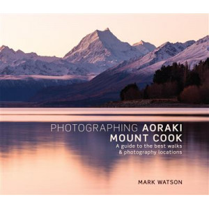 Photographing Aoraki Mount Cook: A Guide to the Best Walks & Photography Locations