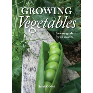 Growing Vegetables: An Easy Guide for All Seasons