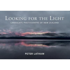 Looking for the Light : Landscape photographs of New Zealand