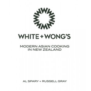 White and Wongs: Modern Asian Cooking in New Zealand