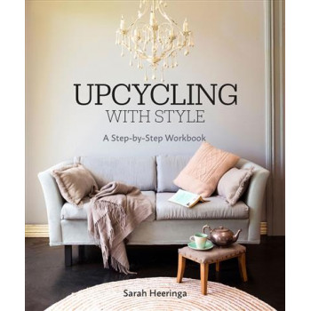 Upcycling With Style: A Step By Step Workbook
