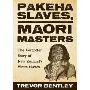 Pakeha Slaves, Maori Masters: The forgotten story of New Zealand's White Slaves