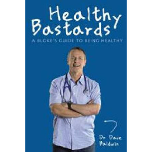 Healthy Bastards: A Bloke's Guide To Staying Healthy