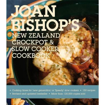 Joan Bishop's New Zealand Crockpot and Slow Cooker Cookbook
