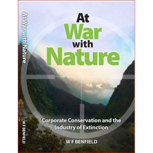 At War with Nature : Corporate Conservation and the Industry of Extinction