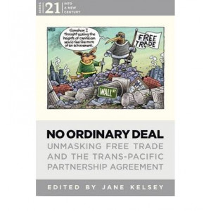 No Ordinary Deal: Unmasking Free Trade & The Trans-Pacific Partnership Agreement
