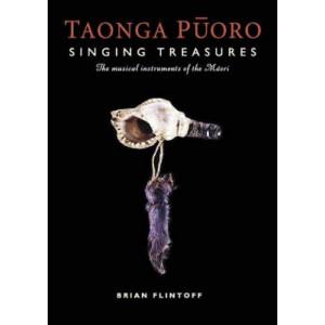 Taonga Puoro: Singing Treasures : the Musical Instruments of the Maori