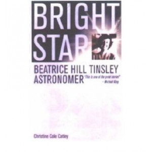 Bright Star : Beatrice Hill Tinsley Astronomer