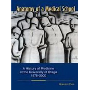 Anatomy of a Medical School : A History of Medicine at the University of Otago 1875-2000