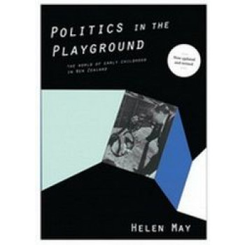 Politics In The Playground : The World of Early Childhood in New Zealand