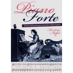 Piano Forte : Stories & Soundscapes from Colonial New Zealand