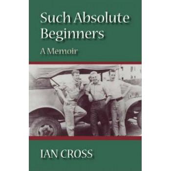 Such Absolute Beginners - A Memoir