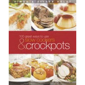 100 Great Ways to Use Slow Cookers & Crockpots