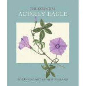 Essential Audrey Eagle : Botanical Art of New Zealand