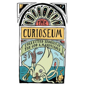 Curioseum: Collected Stories of the Odd and Marvellous