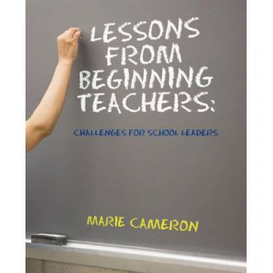 Lessons From Beginning Teachers: Challenges for School Leaders