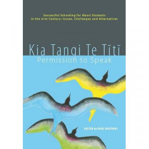 Kia tangi te titi : Permission to Speak : Successful Schooling for Maori Students in the 21st Century : Issues Challenges & Alternatives