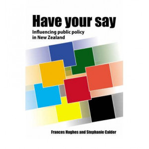 Have Your Say - Influencing Public Policy in N.Z.
