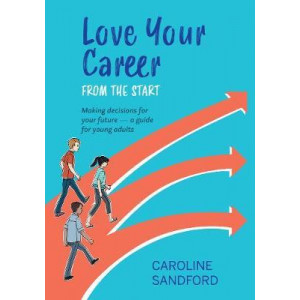 Love Your Career from the Start: Making decisions for your future - a guide for young adults