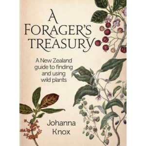 Forager's Treasury: A New Zealand Guide to Finding and Using Wild Plants