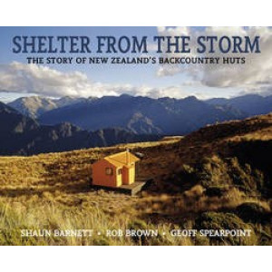 Shelter from the Storm : The Story of New Zealand's Backcountry Huts