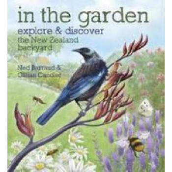 In the Garden : Explore & Discover the New Zealand Backyard