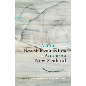 Asians and the New Multiculturalism in Aotearoa New Zealand