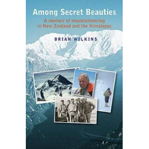 Among Secret Beauties: Memoir of Mountaineering in New Zealand and the Himalayas
