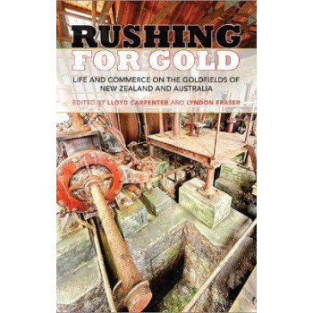 Rushing for Gold: Life and Commerce on the Goldfields of New Zealand and Australia
