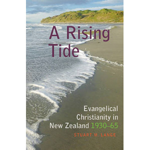 Rising Tide : Evangelical Christianity in New Zealand 1930-65