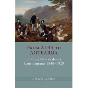 From Alba to Aotearoa: Profiling New Zealand's Scots Migrants 1840-1920