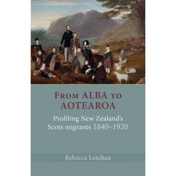 From Alba to Aotearoa: Profiling New Zealand's Scots Migrants 1840-1920