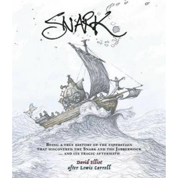 Snark: Being a True History of the Expedition That Discovered the Snark and the Jabberwock... and its Tragic Aftermath