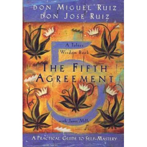 Fifth Agreement : A Practical Guide to Self-Mastery